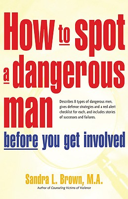 How To Spot A Dangerous Man Before You Get Involved By Brown, Sandra L.